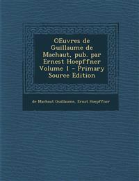 Oeuvres de Guillaume de Machaut, Pub. Par Ernest Hoepffner Volume 1 - Primary Source Edition