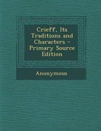Crieff, Its Traditions and Characters - Primary Source Edition
