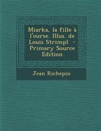 Miarka, La Fille A L'Ourse. Illus. de Louis Strimpl - Primary Source Edition