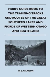 Moir's Guide Book to the Tramping Tracks and Routes of the Great Southern Lakes and Fiords of Western Otago and Southland