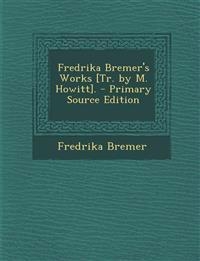 Fredrika Bremer's Works [Tr. by M. Howitt]. - Primary Source Edition
