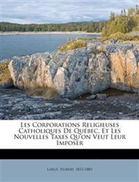 Les Corporations Religieuses Catholiques De Québec, Et Les Nouvelles Taxes Qu'on Veut Leur Imposer