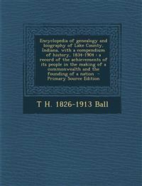 Encyclopedia of Genealogy and Biography of Lake County, Indiana, with a Compendium of History, 1834-1904: A Record of the Achievements of Its People I