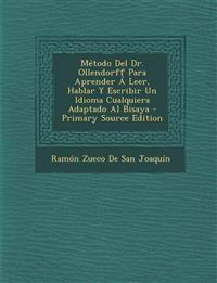 Metodo del Dr. Ollendorff Para Aprender a Leer, Hablar y Escribir Un Idioma Cualquiera Adaptado Al Bisaya - Primary Source Edition