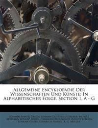 Allgemeine Encyklopädie Der Wissenschaften Und Künste: In Alphabetischer Folge. Section 1, A - G