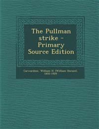 The Pullman strike - Primary Source Edition