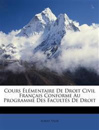 Cours Élémentaire De Droit Civil Français Conforme Au Programme Des Facultés De Droit