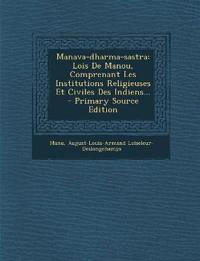 Manava-Dharma-Sastra: Lois de Manou, Comprenant Les Institutions Religieuses Et Civiles Des Indiens... - Primary Source Edition