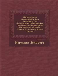 Mathematische Mussestunden: Eine Sammlung Von Geduldspielen, Kunststucken Und Unterhaltungsaufgaben Mathematischer Natur, Volume 2 - Primary Sourc