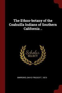 THE ETHNO-BOTANY OF THE COAHUILLA INDIAN