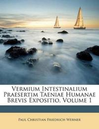 Vermium Intestinalium Praesertim Taeniae Humanae Brevis Expositio, Volume 1