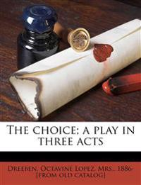 The choice; a play in three acts