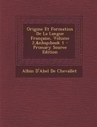 Origine Et Formation de La Langue Francaise, Volume 2, Book 1 - Primary Source Edition