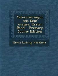 Schweizersagen Aus Dem Aargau, Erster Band - Primary Source Edition