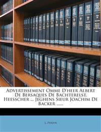 Advertissement Omme D'Heer Albert de Bersaques de Bachterelst, Heesscher ... Jeghens Sieur Joachim de Backer ......