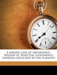 A mining case of importance, Wilson vs. Whitten: judgements thereon criticized by the plaintiff