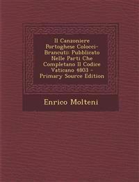 Il Canzoniere Portoghese Colocci-Brancuti: Pubblicato Nelle Parti Che Completano Il Codice Vaticano 4803 - Primary Source Edition