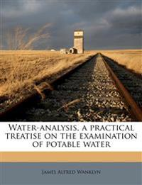 Water-analysis, a practical treatise on the examination of potable water