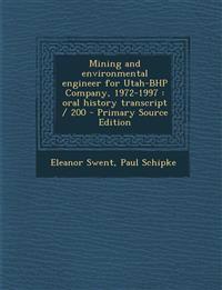Mining and environmental engineer for Utah-BHP Company, 1972-1997 : oral history transcript / 200