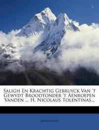 Saligh En Krachtig Gebruyck Van 't Gewydt Broodtonder 't Aenroepen Vanden ... H. Nicolaus Tolentinas...