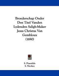 Broederschap Onder Den Titel Vanden Lydenden Saligh-maker Jesus Christus Van Gembloux
