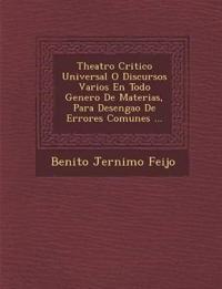 Theatro Critico Universal O Discursos Varios En Todo Genero De Materias, Para Desenga¿o De Errores Comunes ...