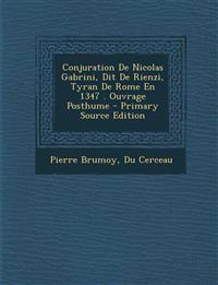 Conjuration De Nicolas Gabrini, Dit De Rienzi, Tyran De Rome En 1347 . Ouvrage Posthume