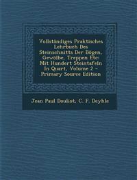 Vollständiges Praktisches Lehrbuch Des Steinschnitts Der Bögen, Gewölbe, Treppen Etc: Mit Hundert Steintafeln In Quart, Volume 2 - Primary Source Edit