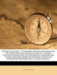 Georgii Locano ... Tentamen Medico-anatomicum, De Novo Spinalis Medullae Ductu, In Quo Praeter Ejusdem Ductus Historiam Anatomicam, Plures Quoque Morb