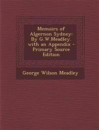 Memoirs of Algernon Sydney: By G.W.Meadley. with an Appendix - Primary Source Edition
