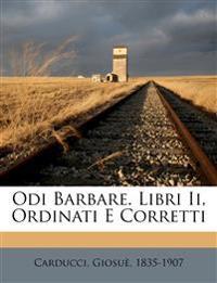 Odi barbare. Libri II, ordinati e corretti