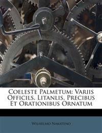 Coeleste Palmetum: Variis Officils, Litanlis, Precibus Et Orationibus Ornatum