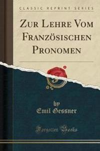 Zur Lehre Vom Französischen Pronomen (Classic Reprint)