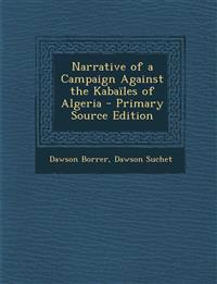 Narrative of a Campaign Against the Kabailes of Algeria