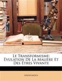 Le Transformisme: Évulation De La Malière Et Des Êtres Vivante