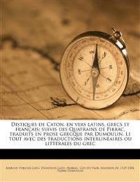 Distiques de Caton, en vers latins, grecs et français; suivis des Quatrains de Pibrac, traduits en prose grecque par Dumoulin. Le tout avec des traduc