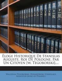 Éloge Historique De Stanislas Auguste, Roi De Pologne. Par Un Citoyen [w. Tegoborski]....