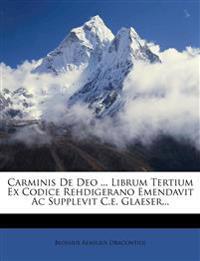 Carminis De Deo ... Librum Tertium Ex Codice Rehdigerano Emendavit Ac Supplevit C.e. Glaeser...