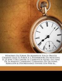 Mémoires En Forme De Manifeste Sur Le Procèz Criminel Jugé Et Publié À S. Petersbourg En Moscovie Le 25 Juin 1718: Contre Le Czarevitch Alexei, Fils A