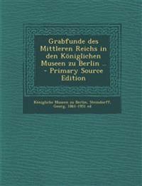Grabfunde des Mittleren Reichs in den Königlichen Museen zu Berlin ..