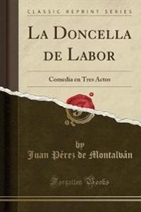 LA DONCELLA DE LABOR: COMEDIA EN TRES AC