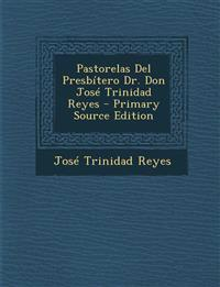Pastorelas del Presbitero Dr. Don Jose Trinidad Reyes - Primary Source Edition