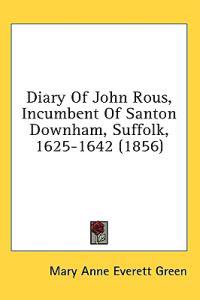 Diary Of John Rous, Incumbent Of Santon Downham, Suffolk, 1625-1642 (1856)