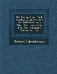 Das Evangelium Nach Markus: Zum Zwecke Des Selbststudiums Und Der Repetition Erklart - Primary Source Edition
