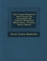 Zum Corpus Numorum Aeris Gravis: Die Systematik Des Altesten Romischen Munzwesens - Primary Source Edition