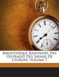 Bibliothèque Raisonnée Des Ouvrages Des Savans De L'europe, Volume 7