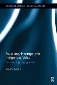 Museums, Heritage and Indigenous Voice: Decolonizing Engagement