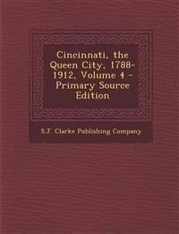 Cincinnati, the Queen City, 1788-1912, Volume 4 - Primary Source Edition