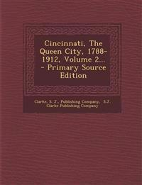 Cincinnati, The Queen City, 1788-1912, Volume 2... - Primary Source Edition