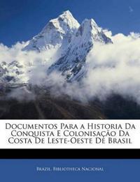 Documentos Para a Historia Da Conquista E Colonisação Da Costa De Leste-Oeste De Brasil